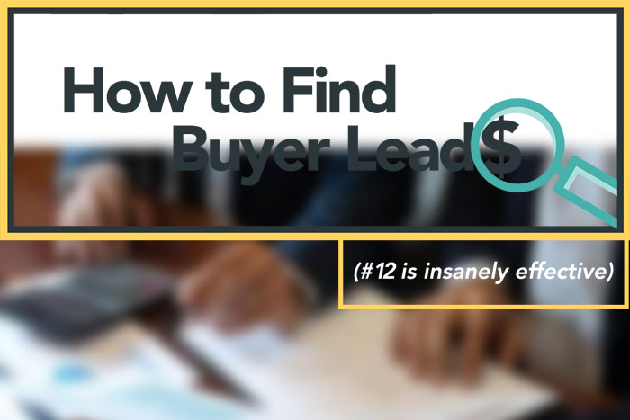 12 Ways to Find Buyer Leads (#12 is insanely effective)